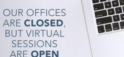 Our offices are closed but virtual sessions are open