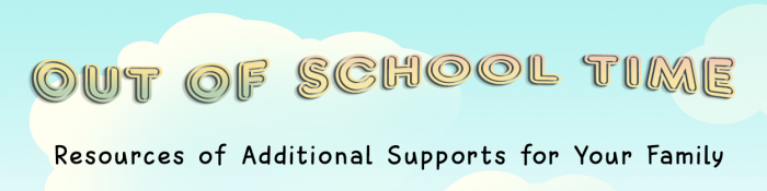 Out of school time banner on a cloudy background. Resources of additional supports for your family.