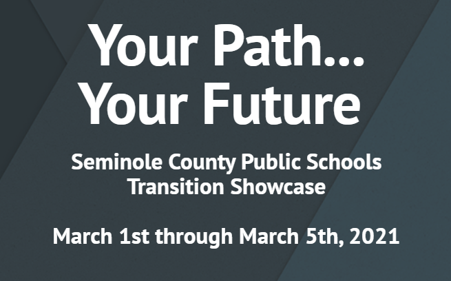 An Ad for Seminole County Public Schools Transition showcase. With the tagline Your path...Your future. As well as the dates of March 1st through March 5th.
